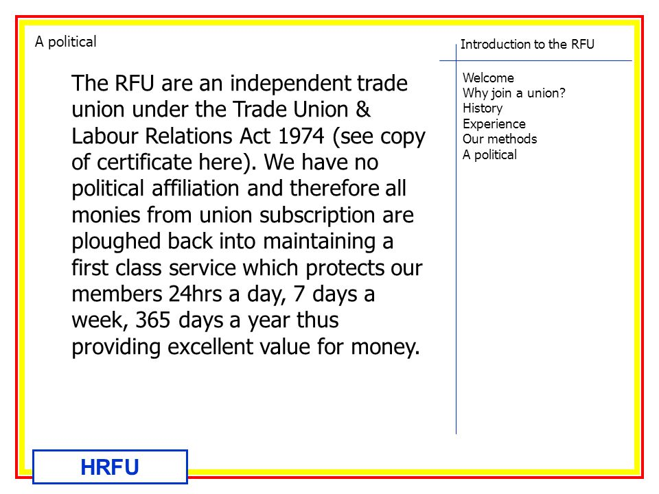 Introduction to the RFU Welcome Why join a union? History Experience Our methods A political HRFU The RFU are an independent trade union under the Tra