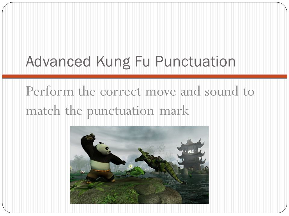Advanced Kung Fu Punctuation Perform the correct move and sound to match the punctuation mark