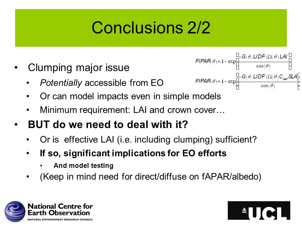 Conclusions 2/2 Clumping major issue Potentially accessible from EO Or can model impacts even in simple models Minimum requirement: LAI and crown cove