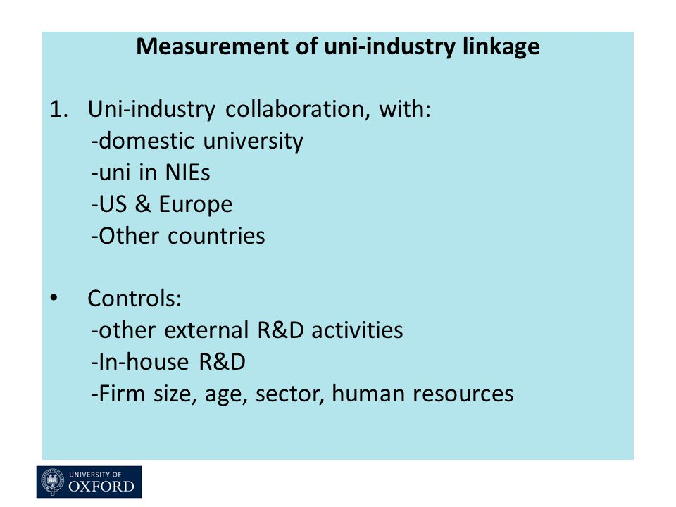 Measurement of uni-industry linkage 1.Uni-industry collaboration, with: -domestic university -uni in NIEs -US & Europe -Other countries Controls: -other external R&D activities -In-house R&D -Firm size, age, sector, human resources
