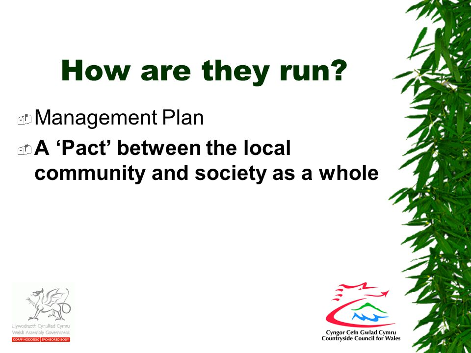 How are they run  Management Plan  A 'Pact' between the local community and society as a whole