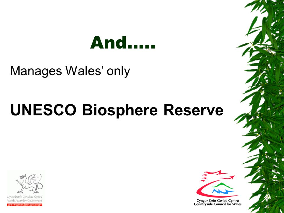 And….. Manages Wales' only UNESCO Biosphere Reserve