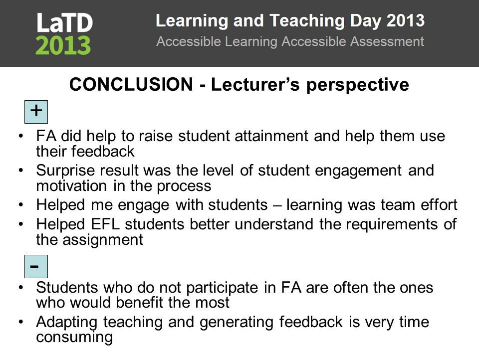 Conclusion FA did help to raise student attainment and help them use their feedback Surprise result was the level of student engagement and motivation