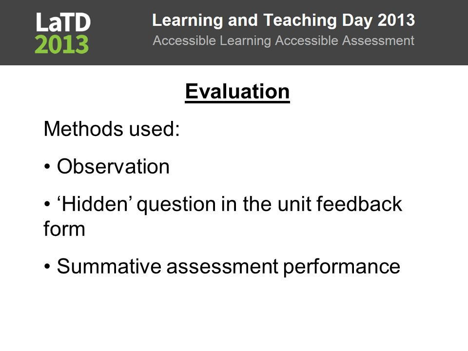 Evaluation Methods used: Observation 'Hidden' question in the unit feedback form Summative assessment performance