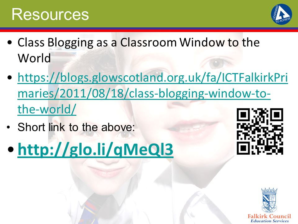 Resources Class Blogging as a Classroom Window to the World https://blogs.glowscotland.org.uk/fa/ICTFalkirkPri maries/2011/08/18/class-blogging-window