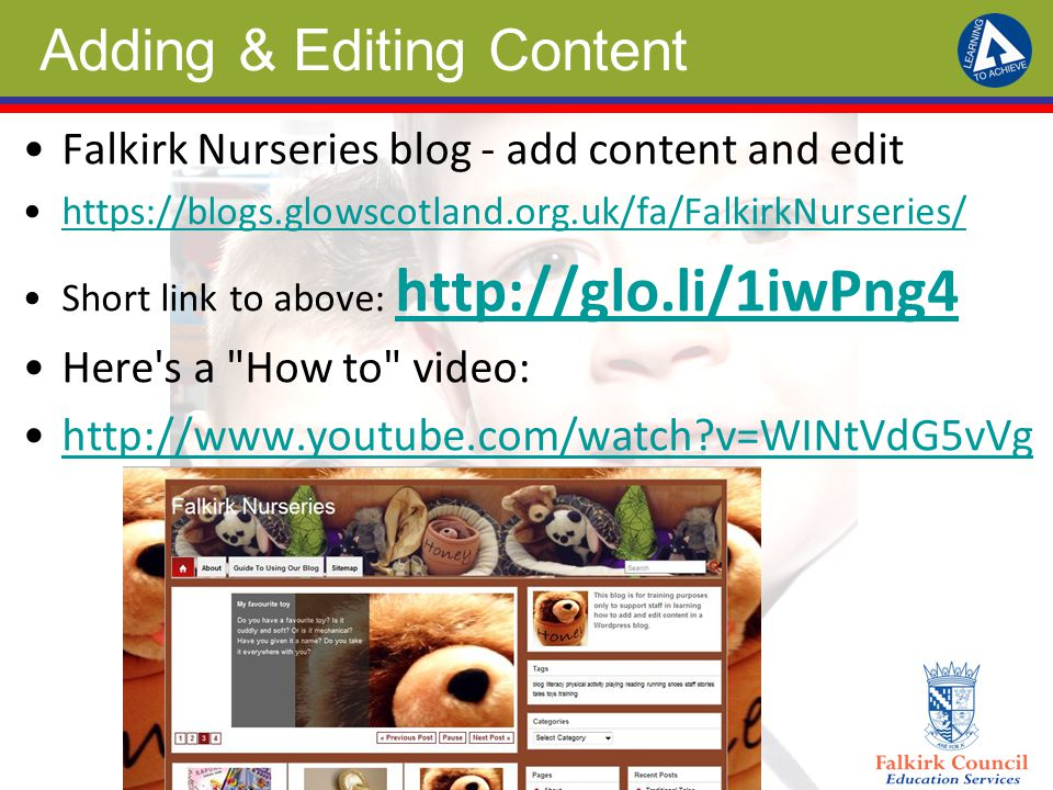 Adding & Editing Content Falkirk Nurseries blog - add content and edit https://blogs.glowscotland.org.uk/fa/FalkirkNurseries/ Short link to above: htt