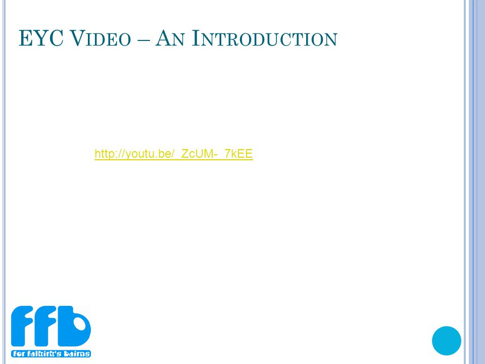 EYC V IDEO – A N I NTRODUCTION http://youtu.be/_ZcUM-_7kEE