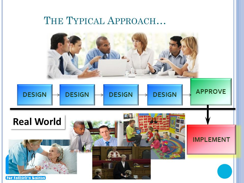 DESIGN APPROVE Real World T HE T YPICAL A PPROACH … IMPLEMENT
