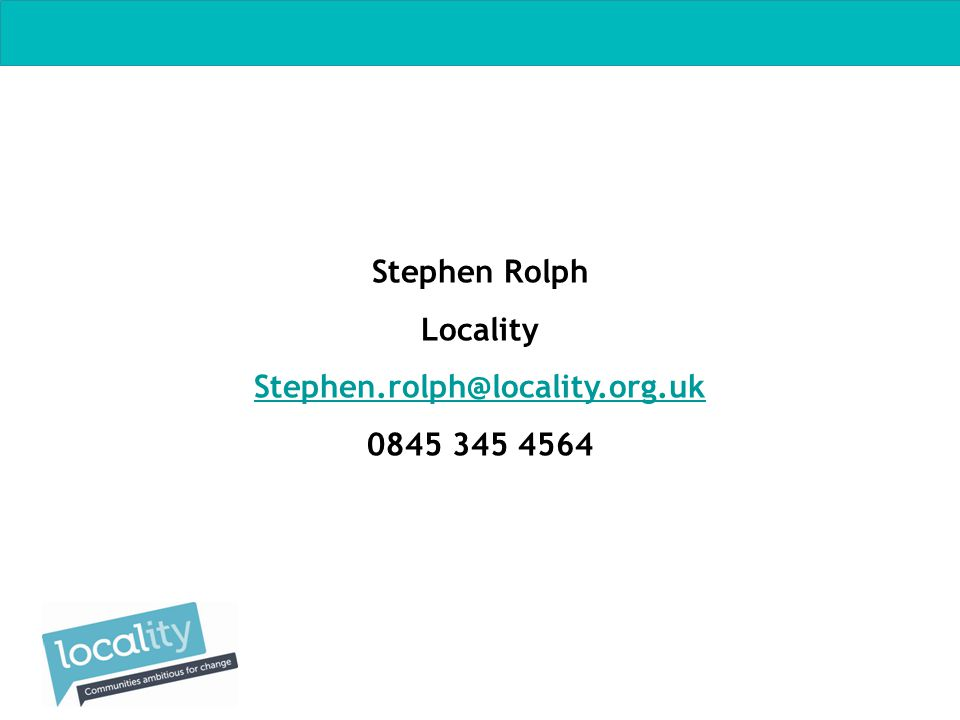Stephen Rolph Locality Stephen.rolph@locality.org.uk 0845 345 4564