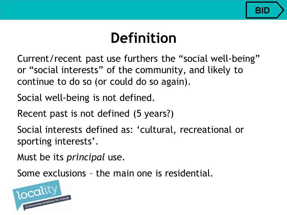 Definition Current/recent past use furthers the social well-being or social interests of the community, and likely to continue to do so (or could do so again).