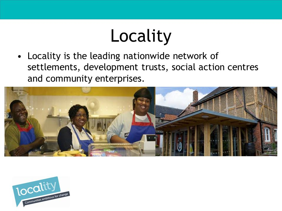 Locality is the leading nationwide network of settlements, development trusts, social action centres and community enterprises.