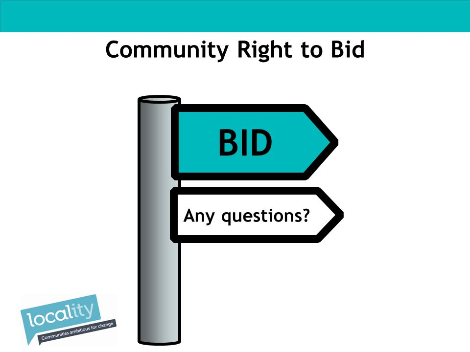 BID Community Right to Bid Any questions?