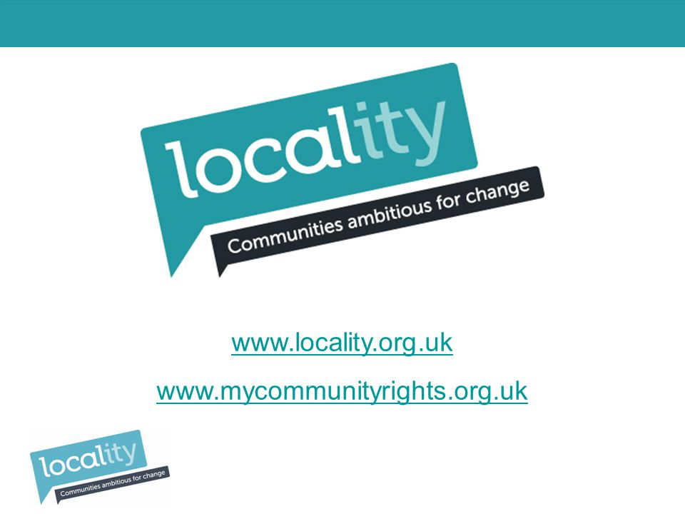 www.locality.org.uk www.mycommunityrights.org.uk