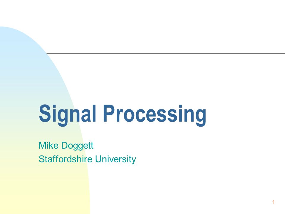 1 Signal Processing Mike Doggett Staffordshire University