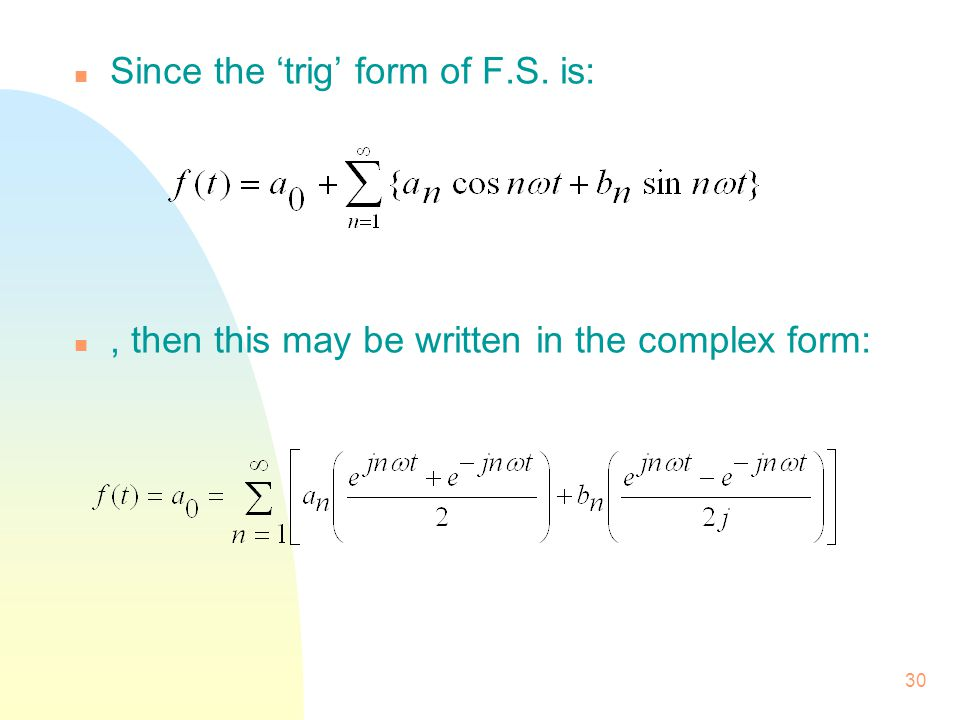30 n Since the 'trig' form of F.S. is: n, then this may be written in the complex form:
