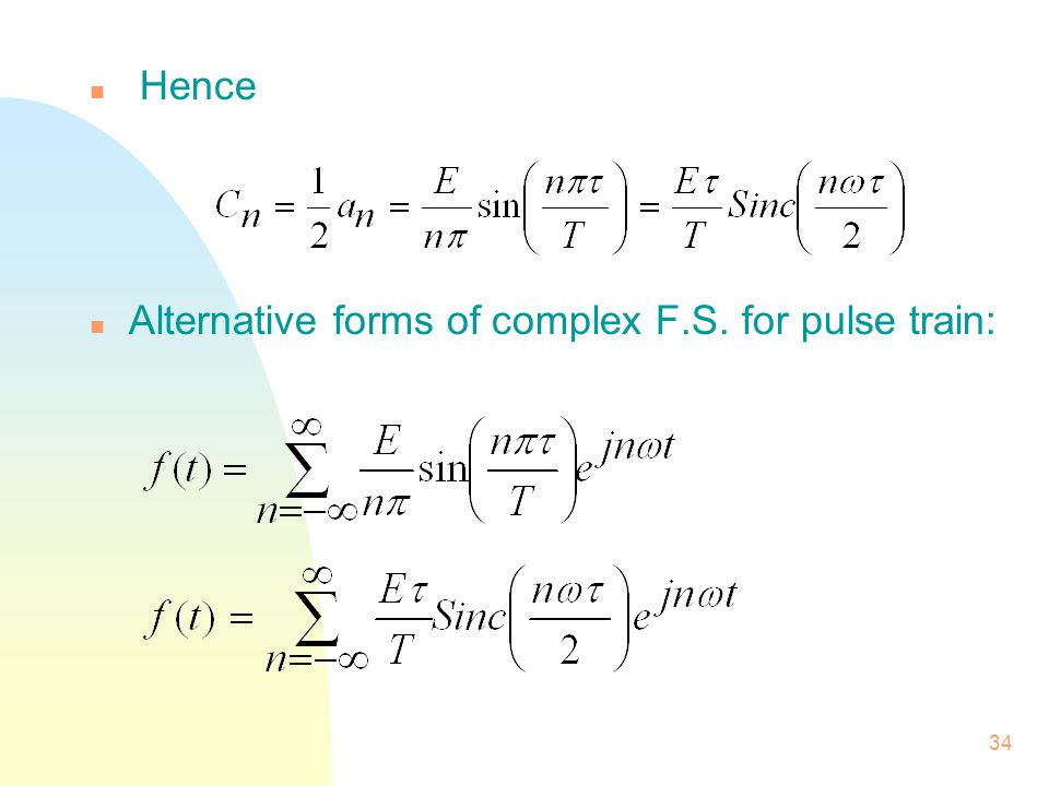 34 n Hence n Alternative forms of complex F.S. for pulse train: