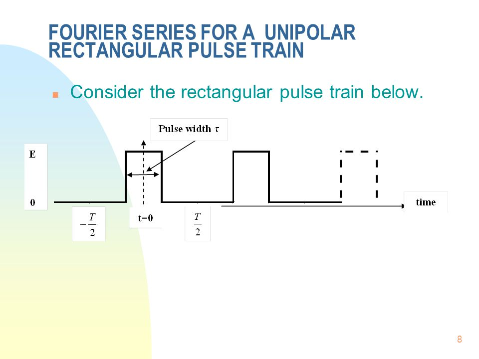 19 FOURIER SERIES (F.S.)Review n We have discussed that the general FS for an Even function is: n Fourier Series for a unipolar pulse train.