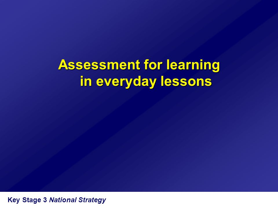 Key Stage 3 National Strategy Assessment for learning in everyday lessons