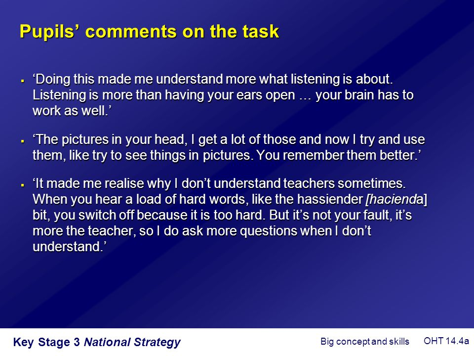 Key Stage 3 National Strategy  'Doing this made me understand more what listening is about. Listening is more than having your ears open … your brain