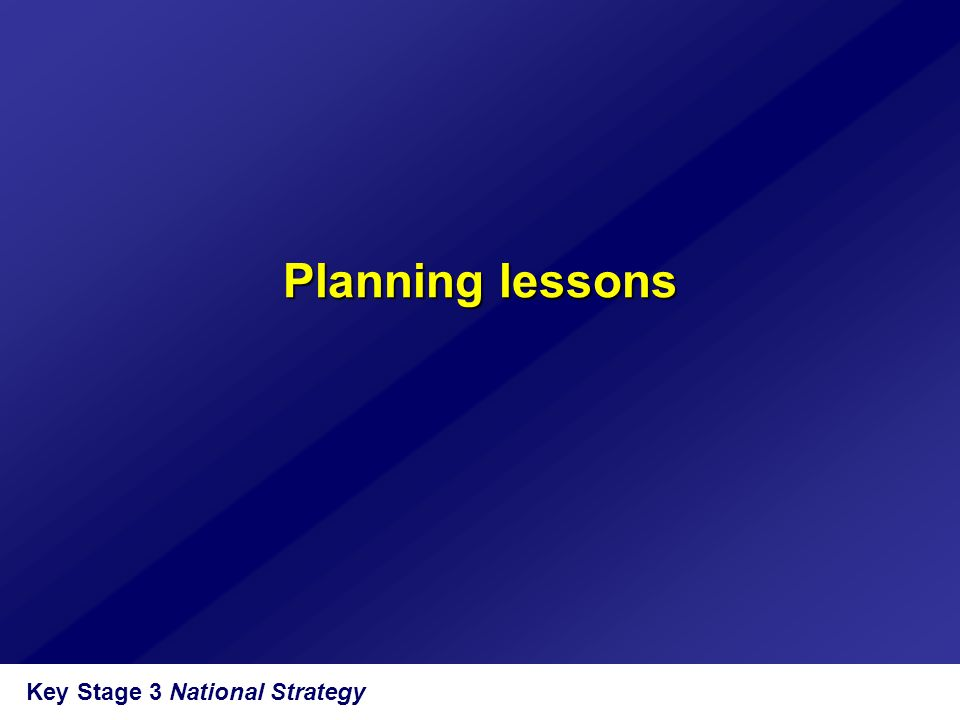 Key Stage 3 National Strategy Planning lessons