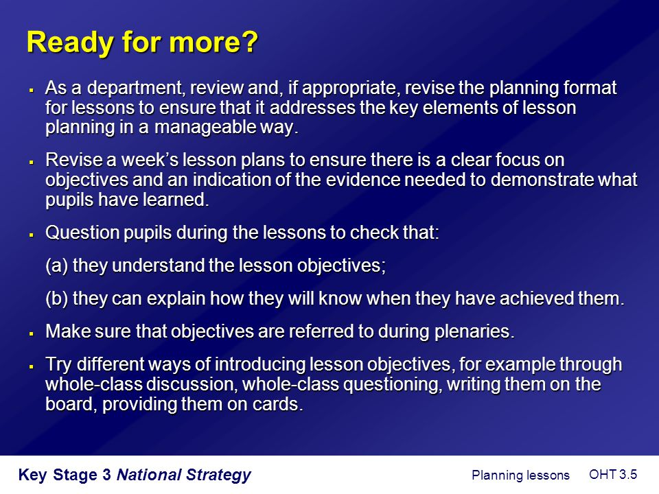 Key Stage 3 National Strategy Ready for more?  As a department, review and, if appropriate, revise the planning format for lessons to ensure that it