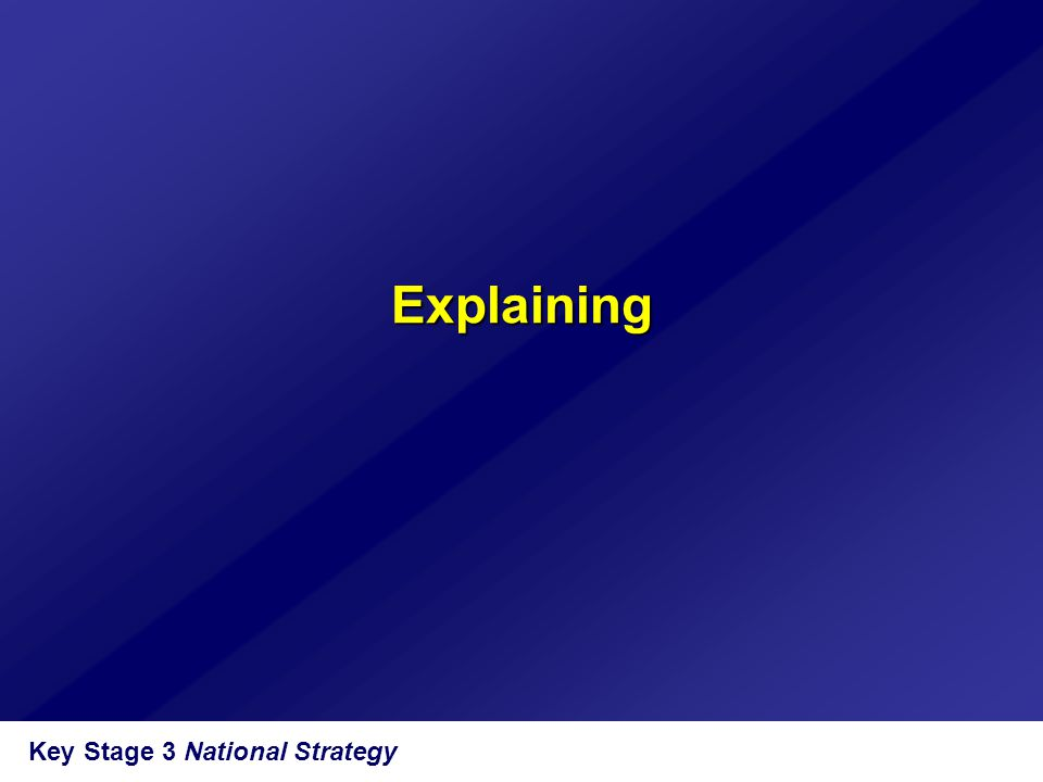 Key Stage 3 National Strategy Explaining