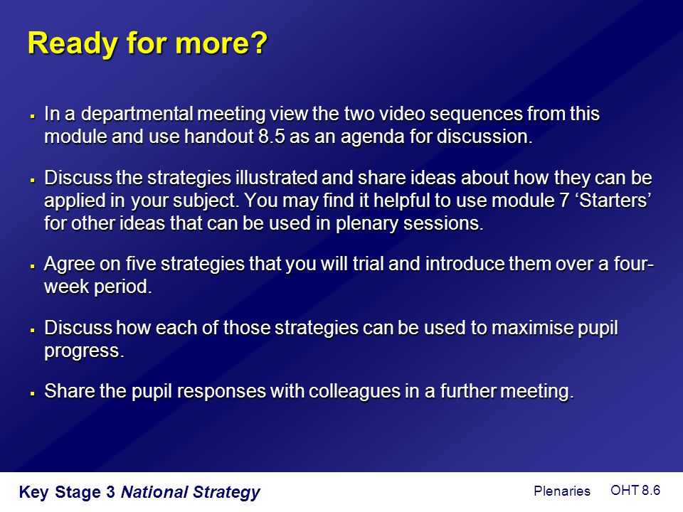 Key Stage 3 National Strategy Ready for more?  In a departmental meeting view the two video sequences from this module and use handout 8.5 as an agen