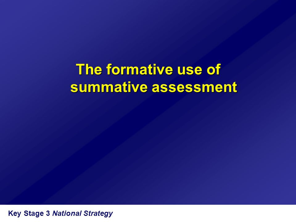 Key Stage 3 National Strategy The formative use of summative assessment