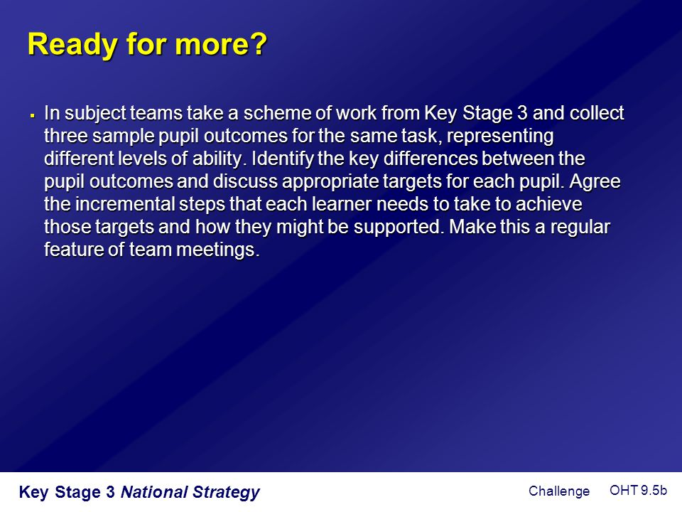 Key Stage 3 National Strategy  In subject teams take a scheme of work from Key Stage 3 and collect three sample pupil outcomes for the same task, rep