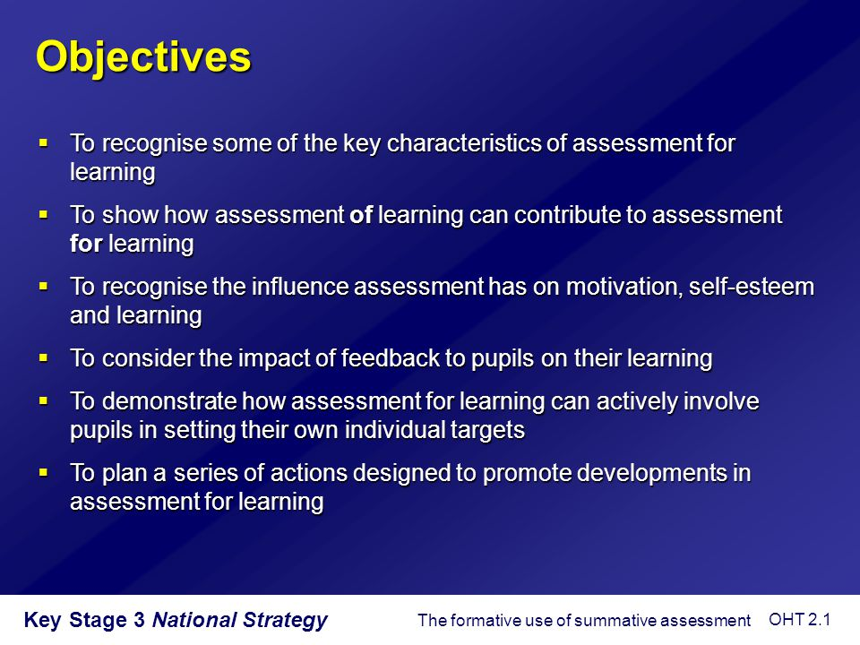 Key Stage 3 National Strategy  To recognise some of the key characteristics of assessment for learning  To show how assessment of learning can contr