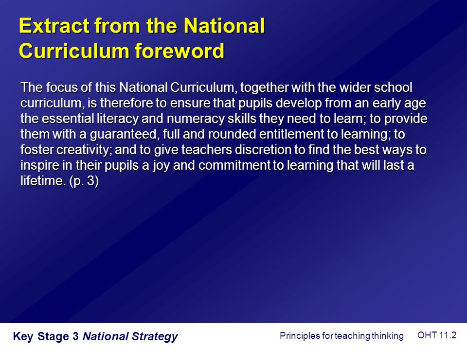 Key Stage 3 National Strategy Extract from the National Curriculum foreword The focus of this National Curriculum, together with the wider school curr