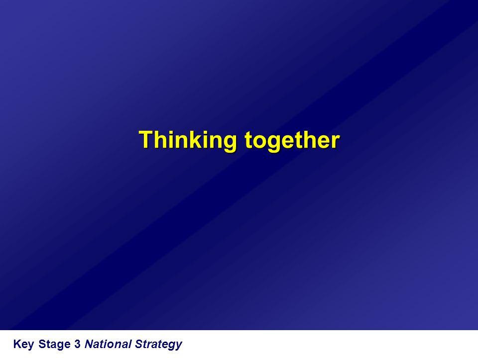 Key Stage 3 National Strategy Thinking together