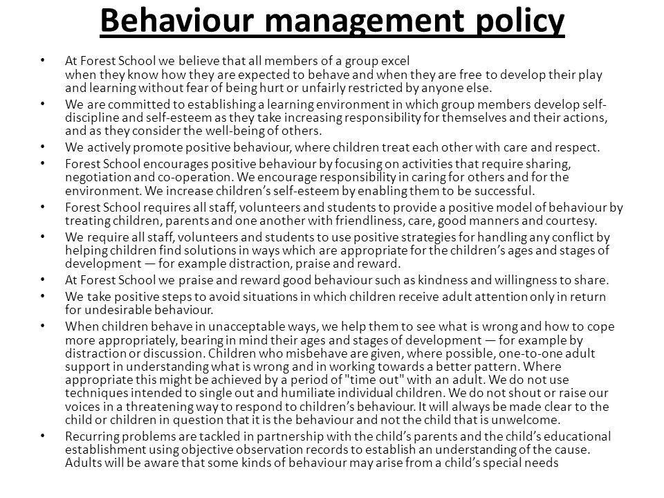 Behaviour management policy At Forest School we believe that all members of a group excel when they know how they are expected to behave and when they