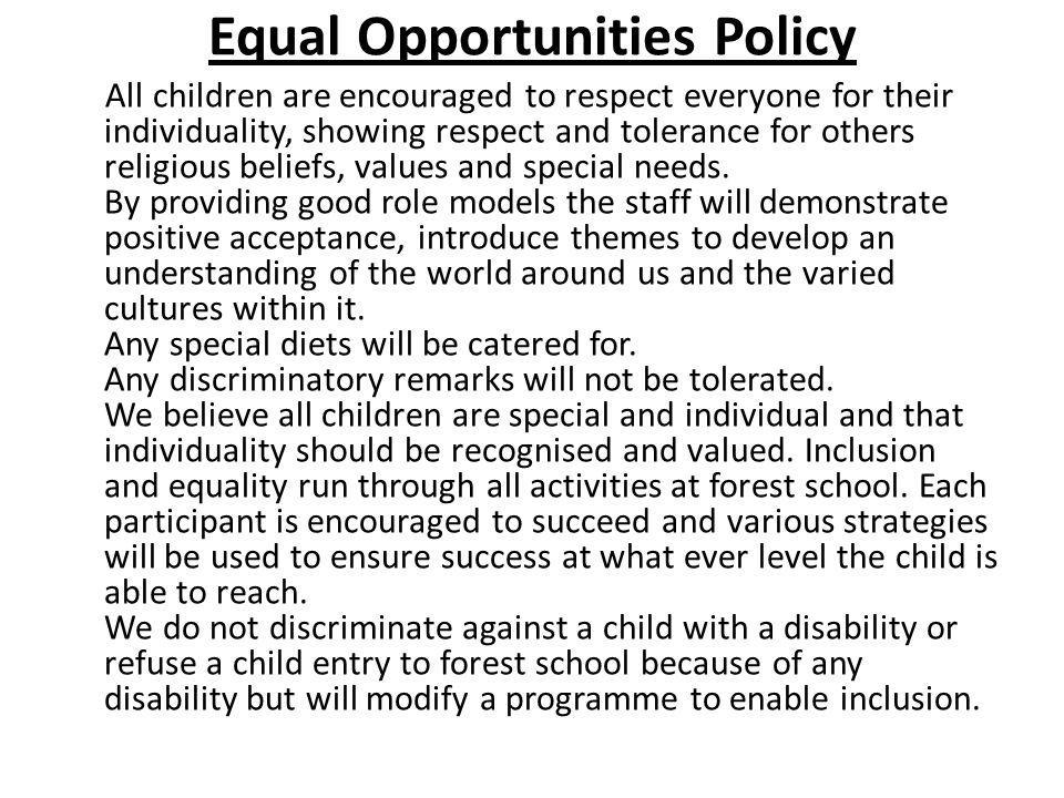 Equal Opportunities Policy All children are encouraged to respect everyone for their individuality, showing respect and tolerance for others religious