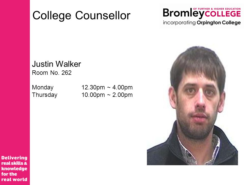 College Counsellor Justin Walker Room No. 262 Monday12.30pm ~ 4.00pm Thursday10.00pm ~ 2.00pm