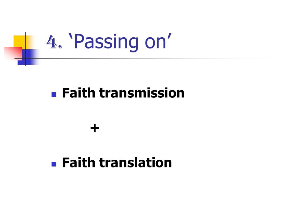 4. 'Passing on' Faith transmission + Faith translation