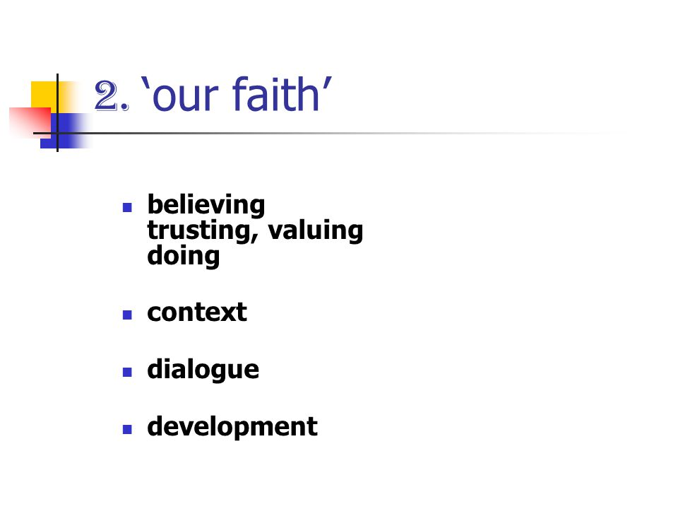 2. 'our faith' believing trusting, valuing doing context dialogue development
