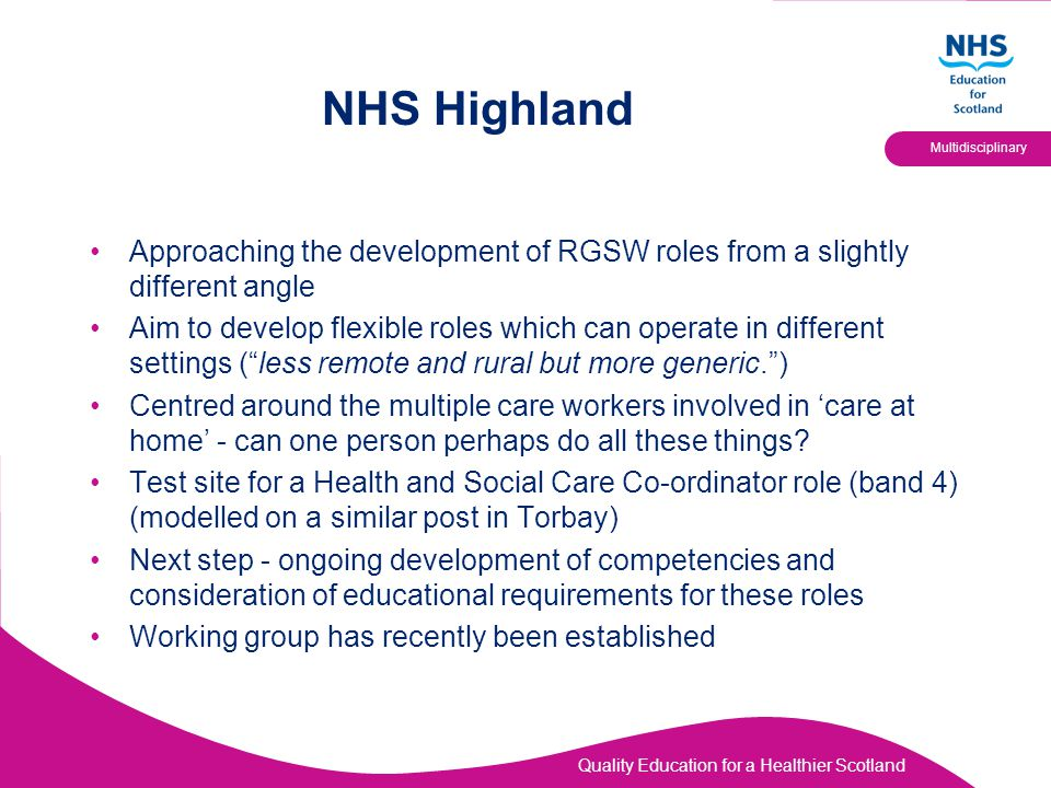 Quality Education for a Healthier Scotland Multidisciplinary NHS Highland Approaching the development of RGSW roles from a slightly different angle Ai