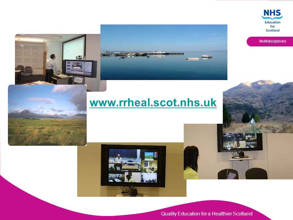 Quality Education for a Healthier Scotland Multidisciplinary I www.rrheal.scot.nhs.uk