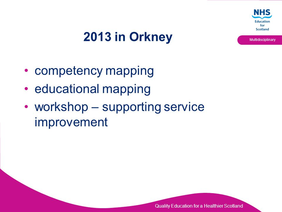 Quality Education for a Healthier Scotland Multidisciplinary 2013 in Orkney competency mapping educational mapping workshop – supporting service impro