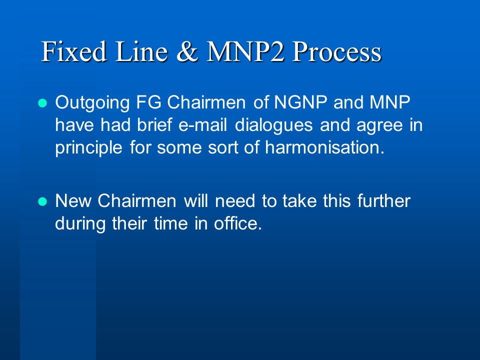 Fixed Line & MNP2 Process Outgoing FG Chairmen of NGNP and MNP have had brief  dialogues and agree in principle for some sort of harmonisation.