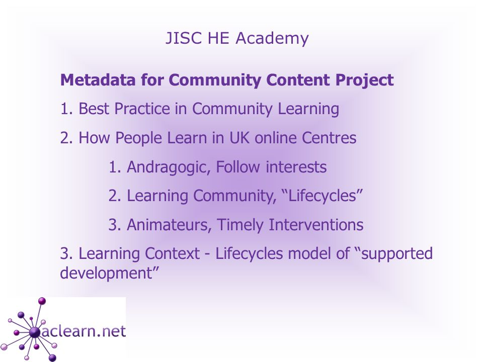 JISC HE Academy Issues (who owns learning?) 1.What definition of e-learning (Learner-centric?) 2.