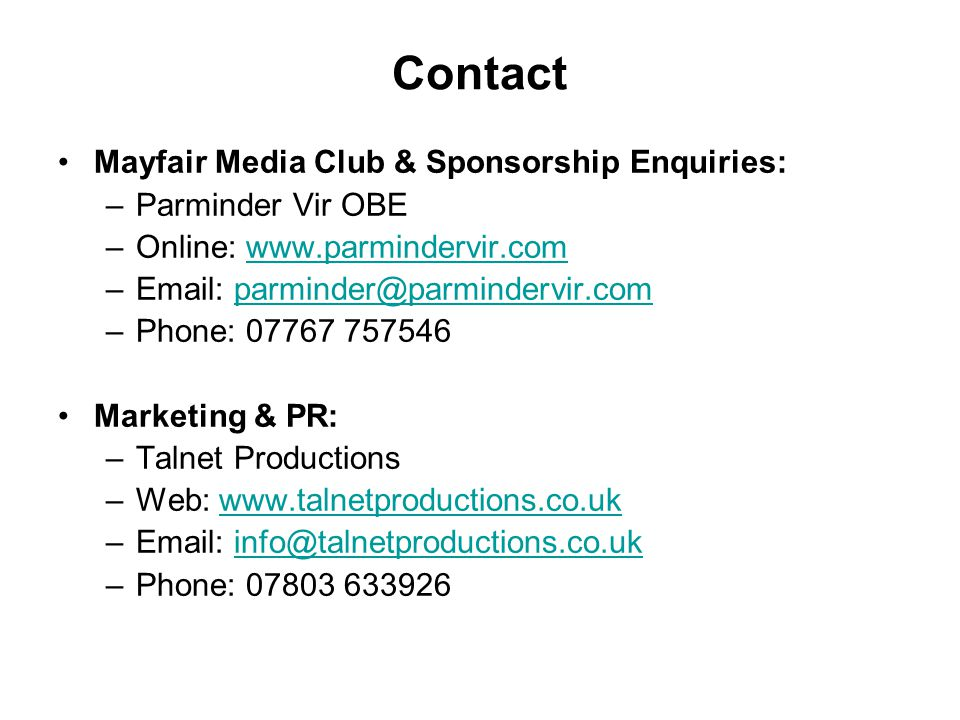 Contact Mayfair Media Club & Sponsorship Enquiries: –Parminder Vir OBE –Online:   –  –Phone: Marketing & PR: –Talnet Productions –Web:   –  –Phone: