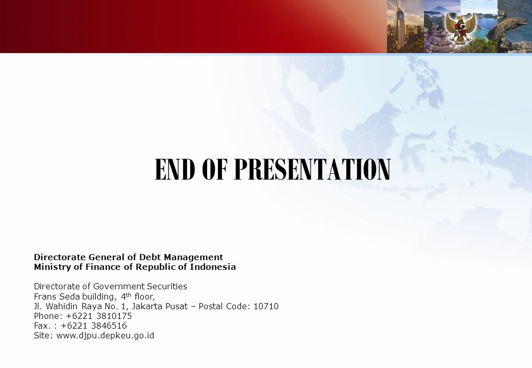 Do not refresh this file Capture the color palette to make sure all showing correctly END OF PRESENTATION Directorate General of Debt Management Ministry of Finance of Republic of Indonesia Directorate of Government Securities Frans Seda building, 4 th floor, Jl.