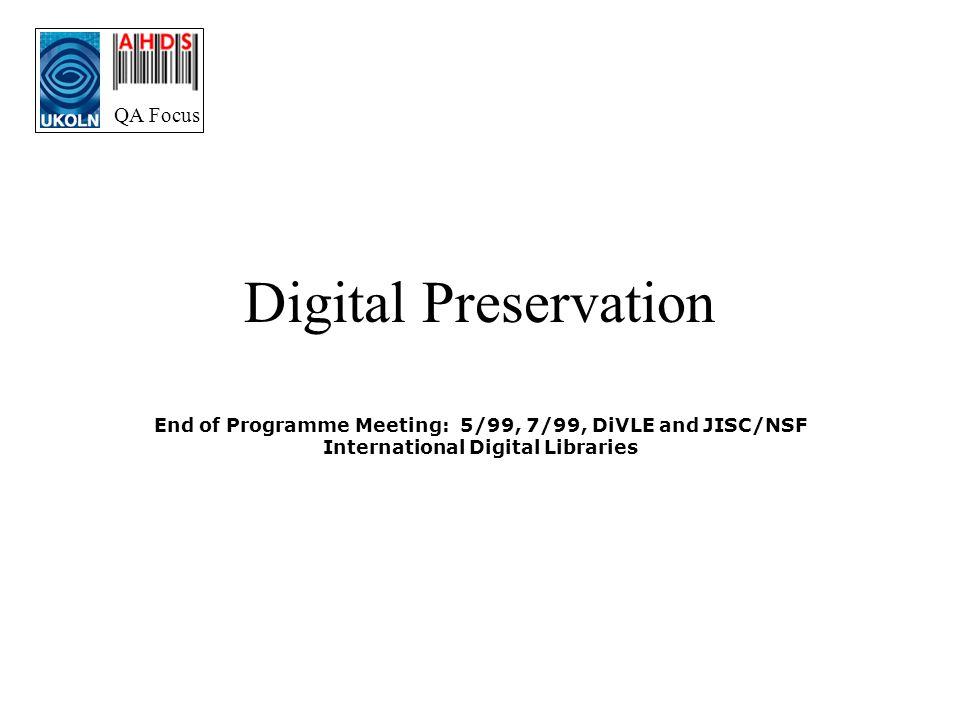 QA Focus Digital Preservation End of Programme Meeting: 5/99, 7/99, DiVLE and JISC/NSF International Digital Libraries