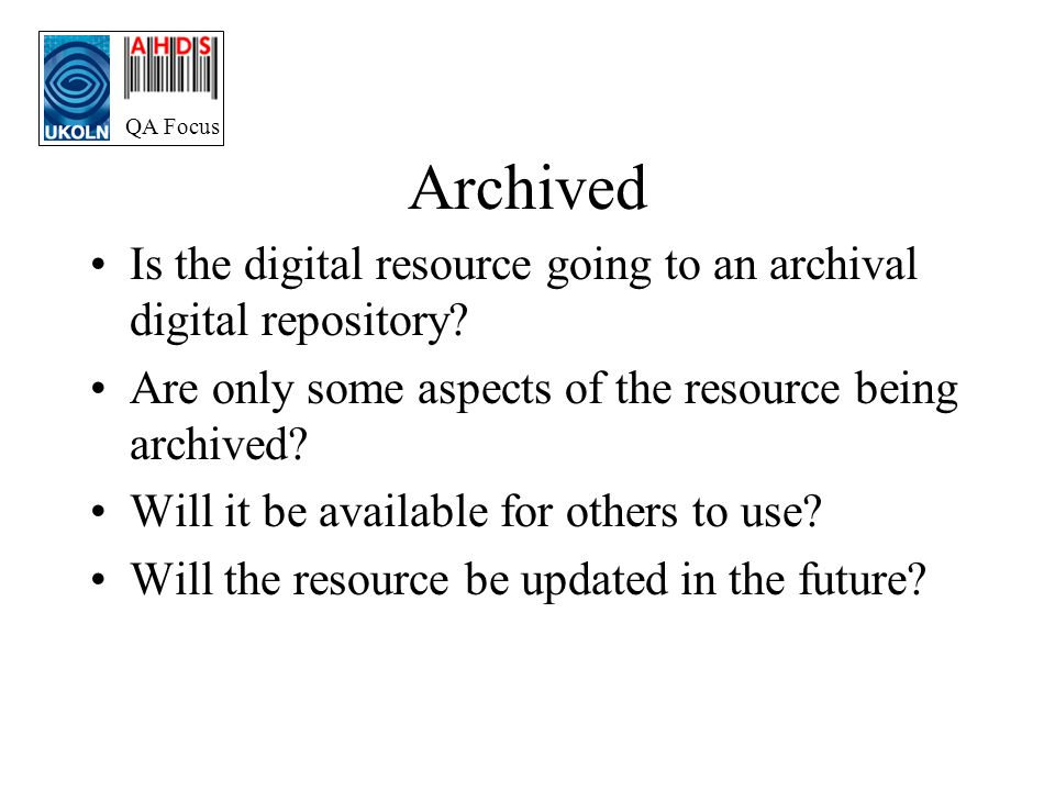 QA Focus Archived Is the digital resource going to an archival digital repository.