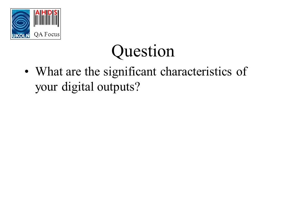 QA Focus Question What are the significant characteristics of your digital outputs