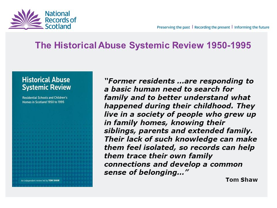 "The Historical Abuse Systemic Review 1950-1995 ""Former residents …are responding to a basic human need to search for family and to better understand w"