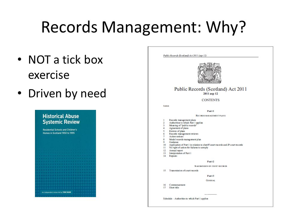 Records Management: Why? NOT a tick box exercise Driven by need