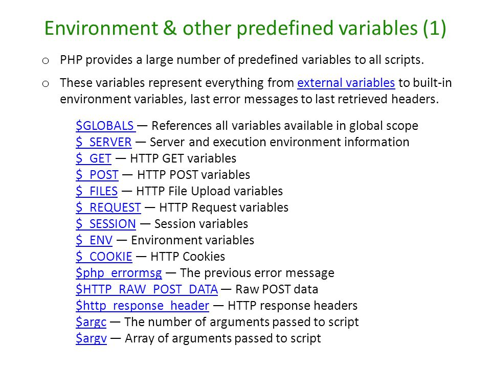 Environment & other predefined variables (1) o PHP provides a large number of predefined variables to all scripts. o These variables represent everyth